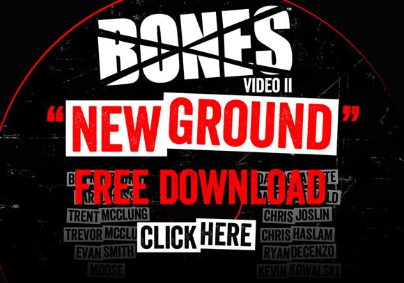 Download the BONES VIDEO New Ground Now!
